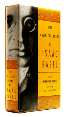 The Complete Works of Isaac Babel By Babel, Isaac/ Constantine, Peter (TRN)/ Ozick, Cynthia (INT)/ Babel, Nathalie (EDT)
